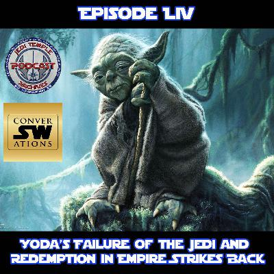 Episode LIV - Yoda's Failure of the Jedi and Redemption in Empire Strikes Back