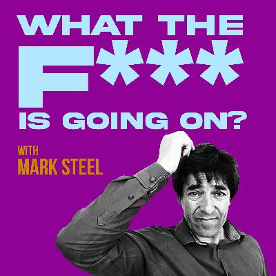 What The F*** Is Going On...? With Mark Steel Episode 9