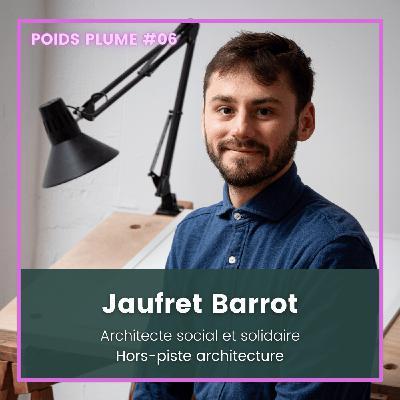 #06 - Jaufret Barrot - Architecte Social et Solidaire