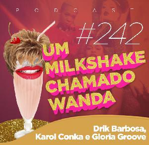 #242 - Drik Barbosa, Karol Conka e Gloria Groove