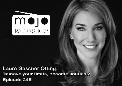 The Mojo Radio Show EP 245: Remove Your Limits, Become Limitless - Laura Gassner Otting