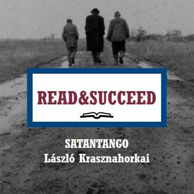 Read&Succeed | Ep 5 | Satantango (1985) | László Krasznahorkai | 6-24-20