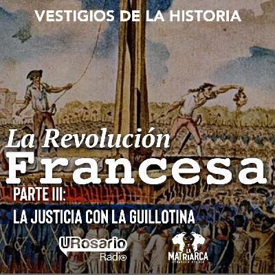 La Revolución Francesa - Parte III: la justicia con la guillotina