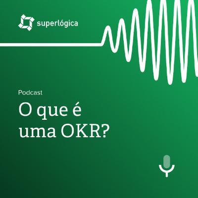 O que é OKR? Como aplicá-las na sua empresa?