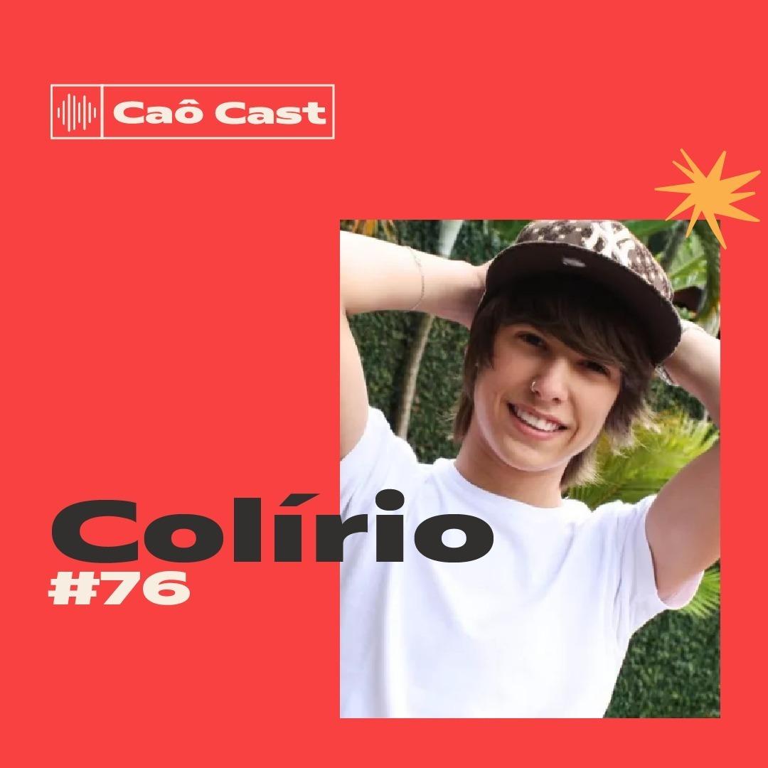 Caô Cast #77 - Colírio