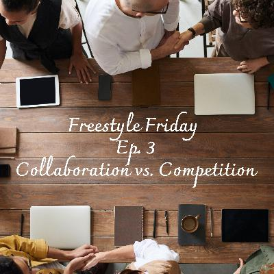 Freestyle Friday: Collaboration vs. Competition