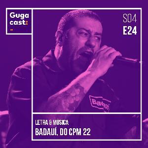 Gugacast Letra & Música - Badauí, do CPM22 - S04E24