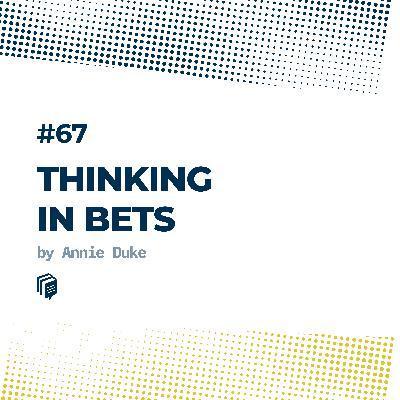67: Thinking in Bets (تفکر نامطمئن)
