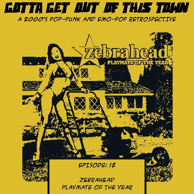 Episode 12: Zebrahead - Playmate of The Year