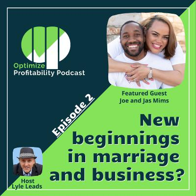 Episode 2 - New Beginnings in Marriage and Entrepreneurship with Jasmine and Joe Mims
