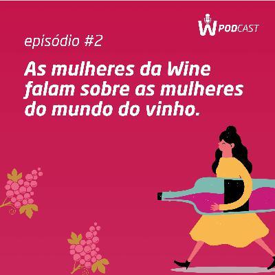 As mulheres da Wine falam sobre as mulheres do mundo do vinho.