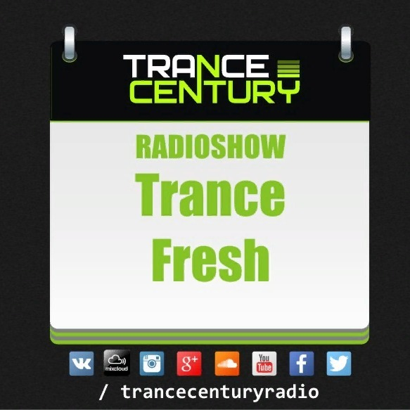 RadioShow #TranceFresh only on Trance Century Radio