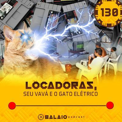 #130 - Locadoras, seu Vavá e o gato elétrico