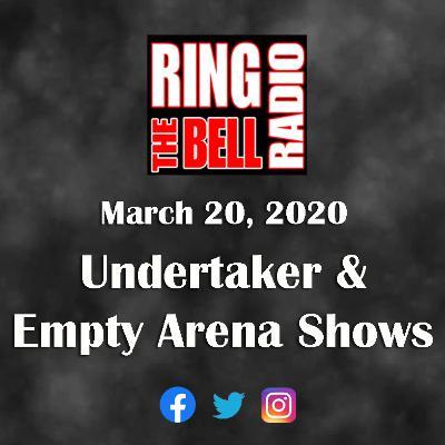 Undertaker & Empty Arena Shows - 3/20/20