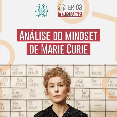 S02E03 - Análise do mindset de Marie Currie