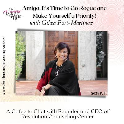Amiga, It's time to go rogue and make yourself a priority! with Gilza Fort-Martinez Founder and CEO of Resolution Counseling Center // S2EP.11 //