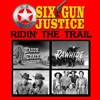 SIX-GUN JUSTICE PODCAST EPISODE 22—HIT THE TRAIL