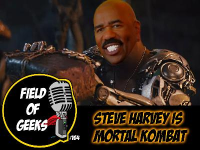 FIELD of GEEKS 164 - STEVE HARVEY IS MORTAL KOMBAT