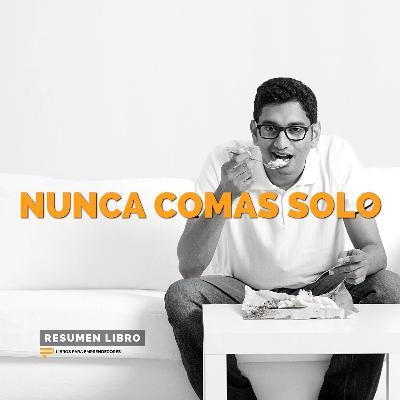 Nunca Comas Solo - Un Resumen de Libros para Emprendedores
