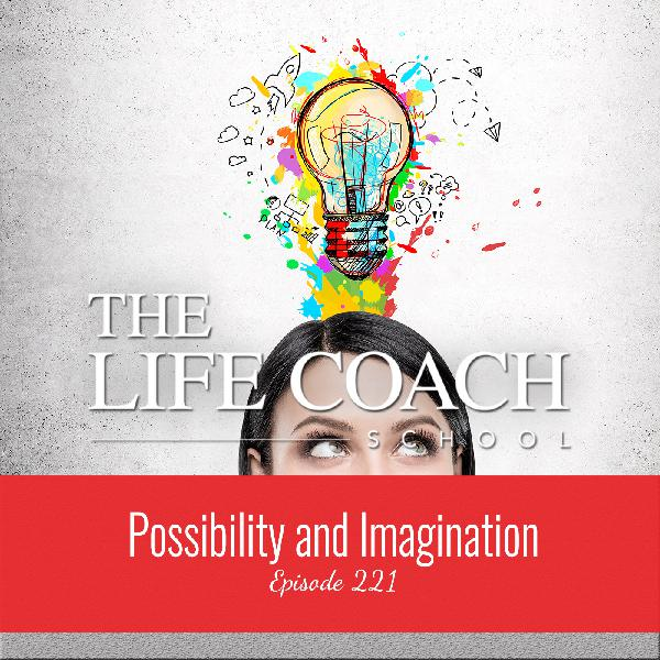 Ep #221: Possibility and Imagination