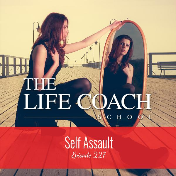 Ep #227: Self-Assault