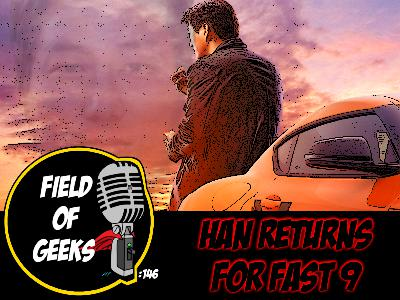 FIELD of GEEKS 146 - HAN RETURNS for FAST 9