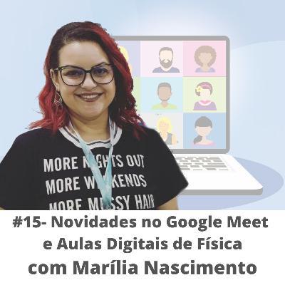 #15 - Novidades no Google Meet com Marília Nascimento Oliveira