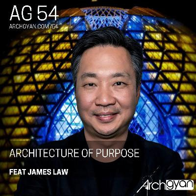 Architecture of Purpose feat. James Law | AG 54