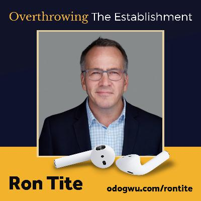 Overthrowing The Establishment with Ron Tite