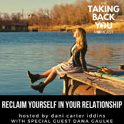 49: Reclaim Yourself In Your Relationship