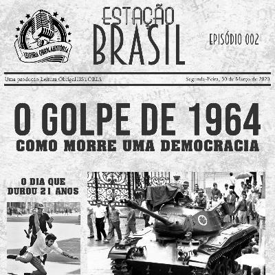 002 O Golpe de 1964: como morre uma democracia