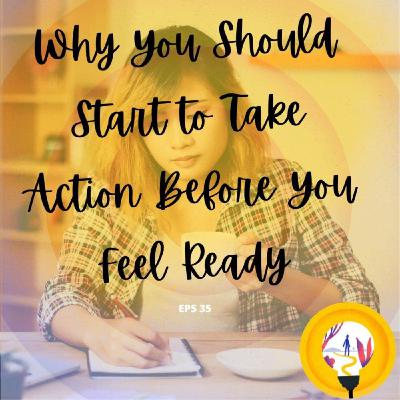 Why You Should Start to Take Action Before You Feel Ready