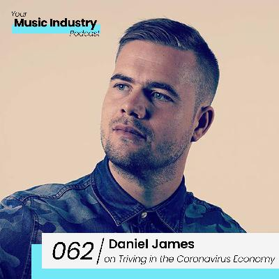 062: Daniel James on How Artists can Thrive in the Coronavirus Economy & Mad Digital Music