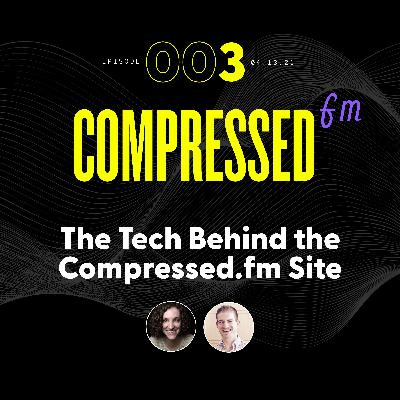 3 | The Tech Behind the Compressed.fm Site