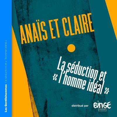 Anaïs et Claire - La séduction & «l'homme idéal»