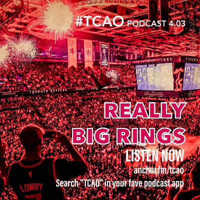TCAO 4.03 - Really Big Rings - #TCAO Raptors Fans Podcast 191023