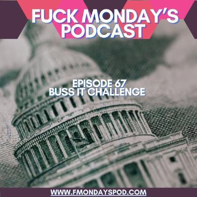 Episode 67- Buss It Challenge