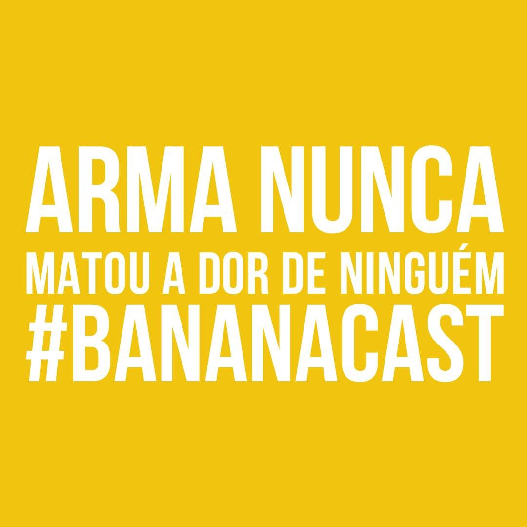 BANANA DA TERRA 007 - ARMA NUNCA MATOU A DOR DE NINGUÉM