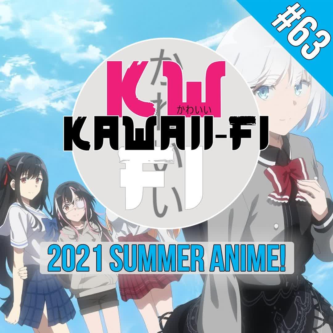 EP 63: The 2021 Summer Anime Season Preview!