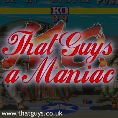 That Guys a Maniac Podcast X-2: Round 1 - Fight!