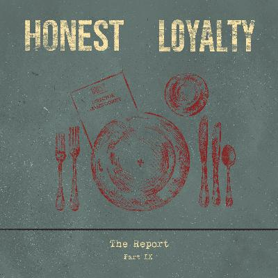 Part IX: Honest Loyalty