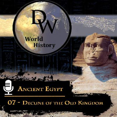 Ancient Egypt - 07 – Decline of the Old Kingdom