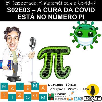 S02E03 - A cura da Covid está no número Pi