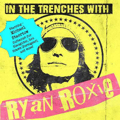 In The Trenches with Ryan Roxie - Episode #7006 featuring guitarist Michael Staertow presented by Rock Talk With Mitch Lafon