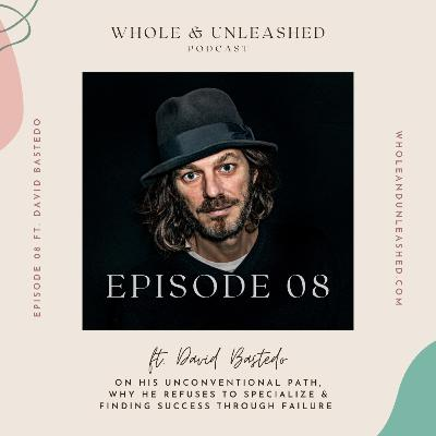 David Bastedo on his unconventional path, why he refuses to specialize & finding success in failing