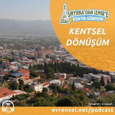 Kemalpaşa ve Karabağlar'ın kentsel dönüşüm sorunu | Smyrna'dan İzmir'e Kentin Gündemi