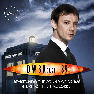 DWBRcast 189 - Revisitando The Sound of Drums & Last of the Time Lords! Enfrentando o ano que nunca existiu!