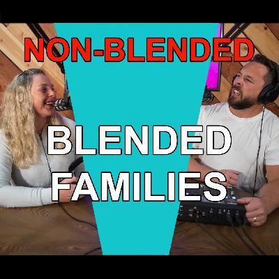 Blended Life EP. 72: Non-Blended Blended Family