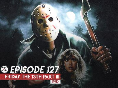 127: Friday the 13th Part III (1982)