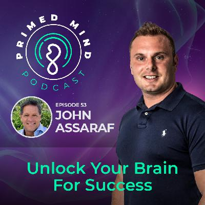 053 - John Assaraf - Unlock Your Brain For Success